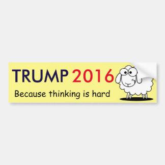 Trump 2016 - because thinking is hard! bumper sticker