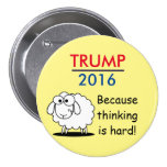 Trump 2016 - because thinking is hard! button