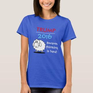 Trump 2016 - because thinking is hard! T-Shirt
