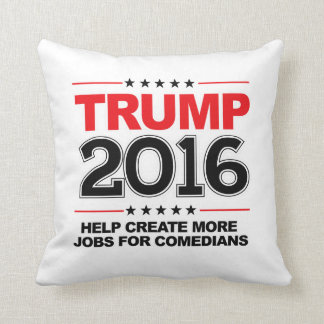 TRUMP 2016 - Create more jobs for comedians Pillow