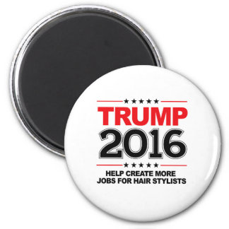 TRUMP 2016 - Create more jobs for hair stylists 2 Inch Round Magnet