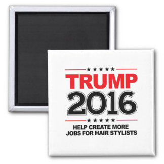 TRUMP 2016 - Create more jobs for hair stylists 2 Inch Square Magnet