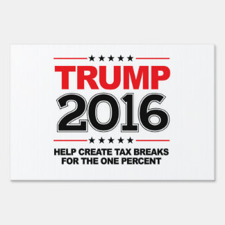 TRUMP 2016 - Create tax breaks for the one percent Lawn Sign