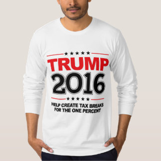 TRUMP 2016 - Create tax breaks for the one percent T-Shirt