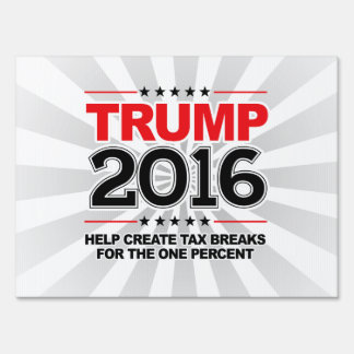TRUMP 2016 - Create tax breaks for the one percent Yard Sign