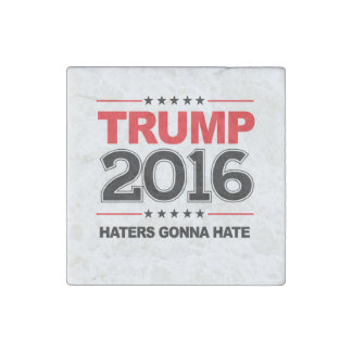 TRUMP 2016 - Haters Gonna Hate Stone Magnet