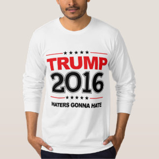 TRUMP 2016 - Haters Gonna Hate T-Shirt