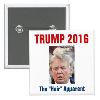 "Trump 2016: The ""Hair"" Apparent Pinback Button"