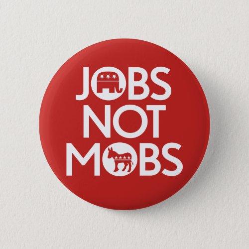 Trump 2020 _ Jobs Not Mobs Button