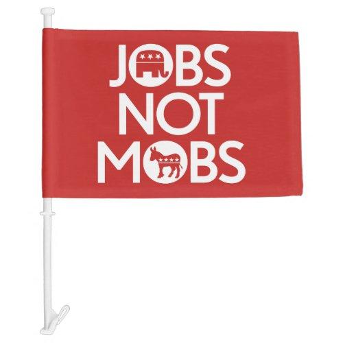 Trump 2020 _ Jobs Not Mobs Car Flag