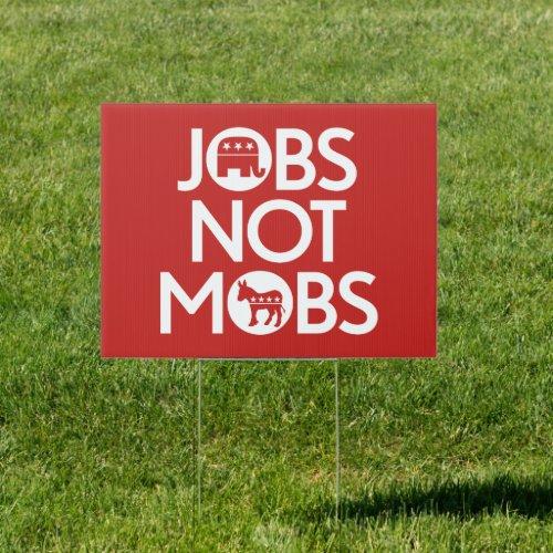Trump 2020 _ Jobs Not Mobs Sign