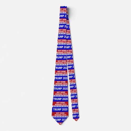 Trump 2020 not done winning yet red white  blue neck tie