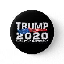 TRUMP 2020 Suck It Up Buttercup Button