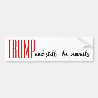 """TRUMP  and still...he prevails"" BUMPERSTICKER Bumper Sticker"