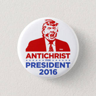 TRUMP ANTICHRIST for PRESIDENT 2016 Round Button