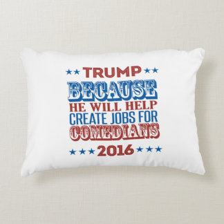 Trump Because - He will help create jobs Decorative Pillow