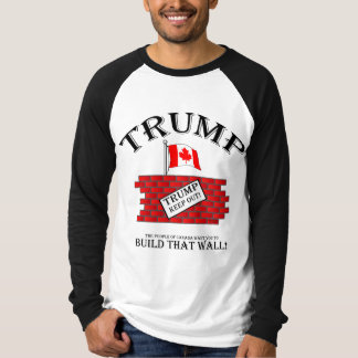 TRUMP: CANADA says build that wall...and KEEP OUT! T-Shirt