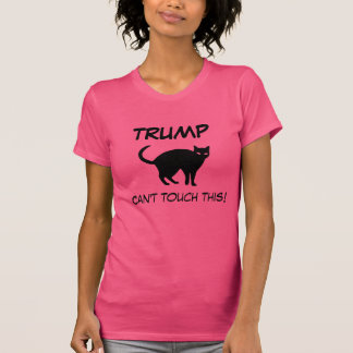"""Trump. Can't touch this"" with pussy cat T-Shirt"