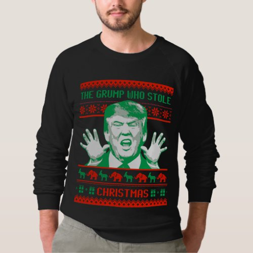 Trump Christmas - The Grump who stole Christmas -- Sweatshirt After Christmas Sales 2627