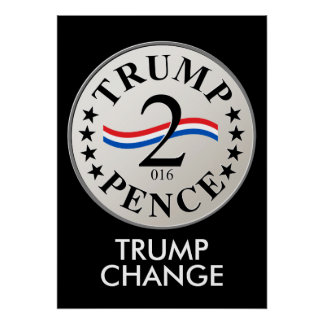 Trump (Chump) Change, Trump (2) Pence (2016) Poster