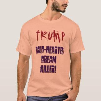 TRUMP Cold-Harted Dream Killer! Shirt