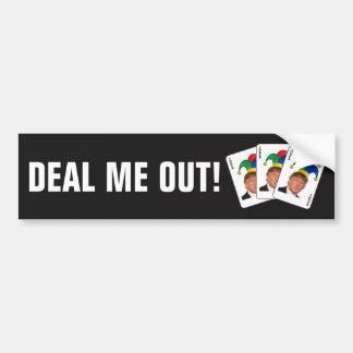 Trump - Deal Me Out! Bumper Sticker