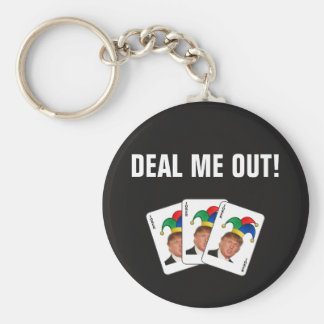 Trump - Deal Me Out! Keychain