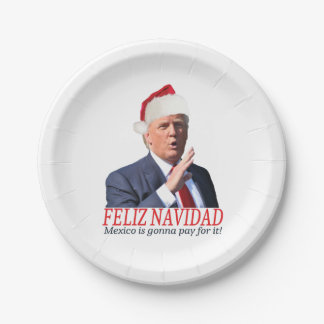 Trump. Feliz Navidad, Mexico is gonna pay for it! Paper Plate