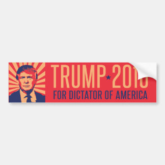 Trump for Dictator of America -.png Bumper Sticker
