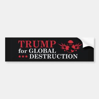Trump For Global Destruction Bumper Sticker