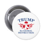 Trump For Global Destruction Button