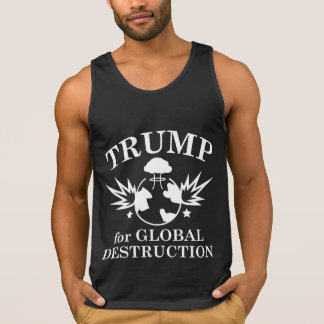 Trump For Global Destruction Tank Top