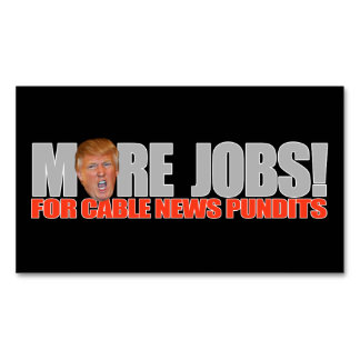 Trump for More Cable News Jobs - - .png Business Card Magnet