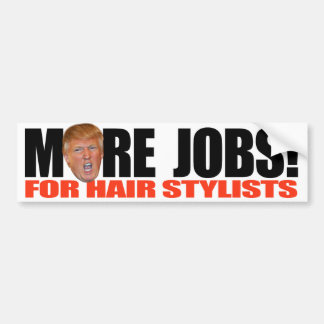Hairstylist Jobs : Trump for More Hair Stylist Jobs -.png Bumper Sticker