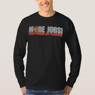 Trump for More Hair Stylist Jobs - - .png T-Shirt