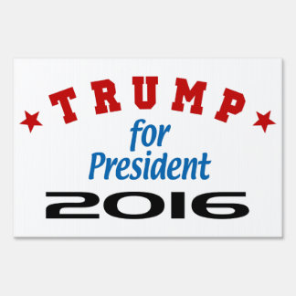 Trump For President 2016 Yard Sign