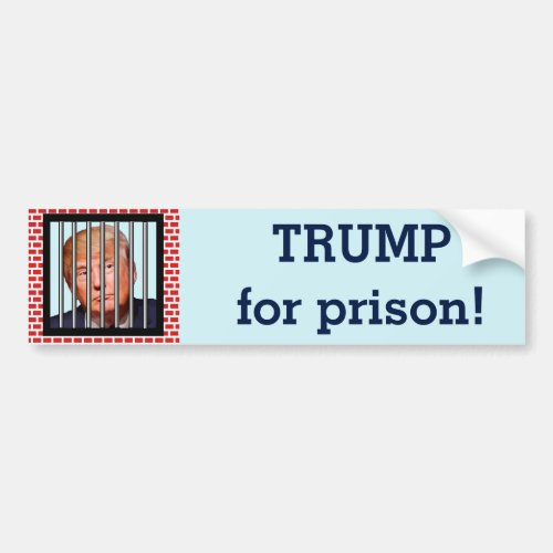Trump for prison Bumper Sticker
