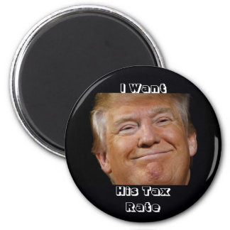 Trump I Want His Tax Rate 2 Inch Round Magnet