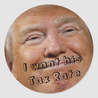 Trump I Want His Tax Rate Classic Round Sticker