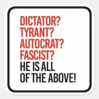 Trump is a dictator tyrant autocrat fascist - square sticker