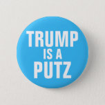 "Trump is a Putz button<br><div class=""desc"">Trump is a putz</div>"