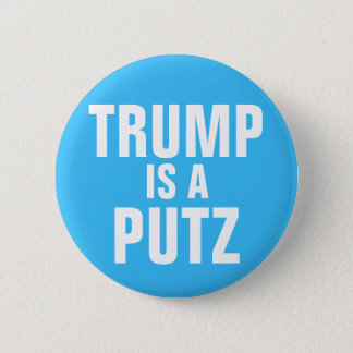 Trump is a Putz button
