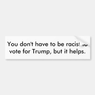 Trump is a racist bumper sticker