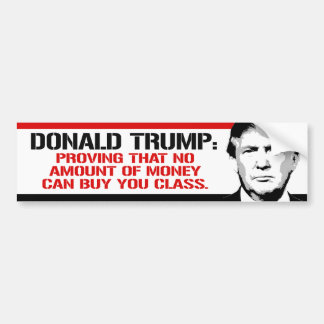 Trump is proving no amount of money can buy you cl bumper sticker