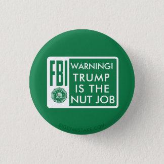 TRUMP IS THE NUT JOB PINBACK BUTTON