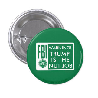 TRUMP IS THE NUT JOB PINBACK BUTTON