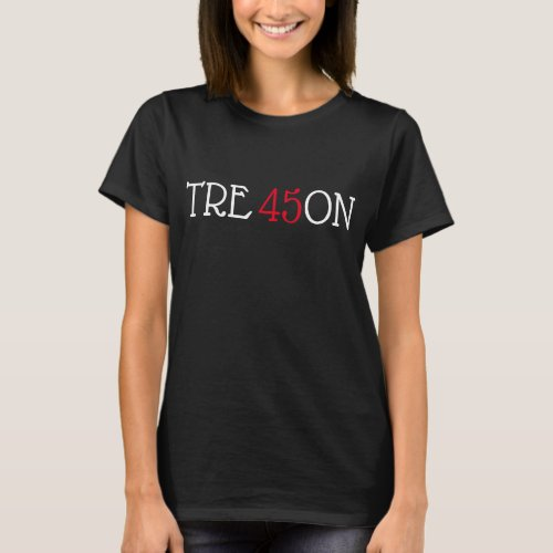 Trump is Treason 45 T_Shirt