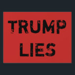 """Trump Lies Yard Sign<br><div class=""""desc"""">As Trump issues lie after lie of a large magnitude,  our idea of normal gradually slides towards his grandiose lies.  Let&#39;s counteract that every day with a small reminder.</div>"""