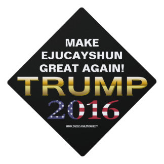 Trump Make Ejucayshun Great Again Graduation Cap Topper