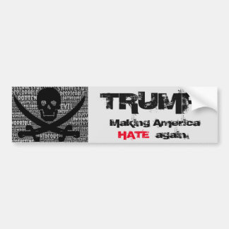 Trump: Making America HATE again. Bumper Sticker